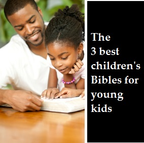 The 3 best children's Bibles for young kids