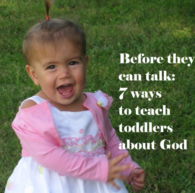 Before they can talk: 7 ways to teach toddlers about God