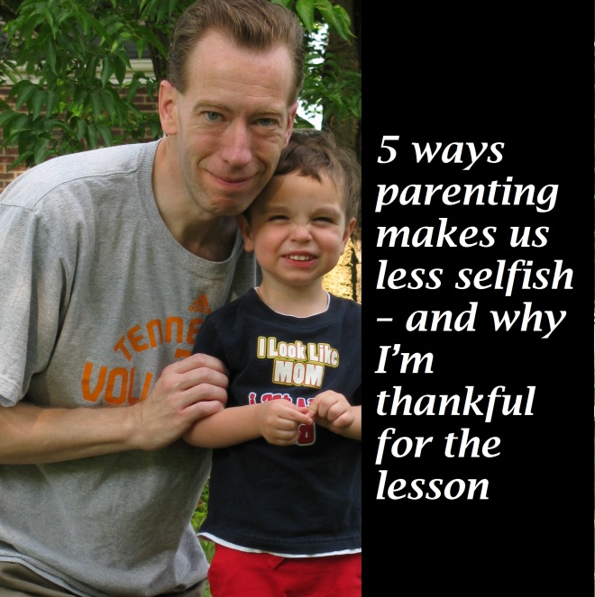 5 ways parenting makes us less selfish – and why I'm thankful for the lesson