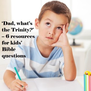 'Dad, what's the Trinity?' – 6 resources for kids' Bible questions