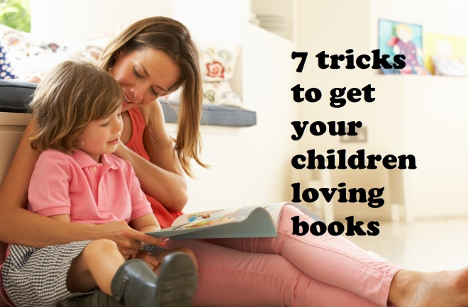 7 tricks to get your children loving books