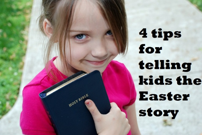 4 tips for telling kids the Easter story