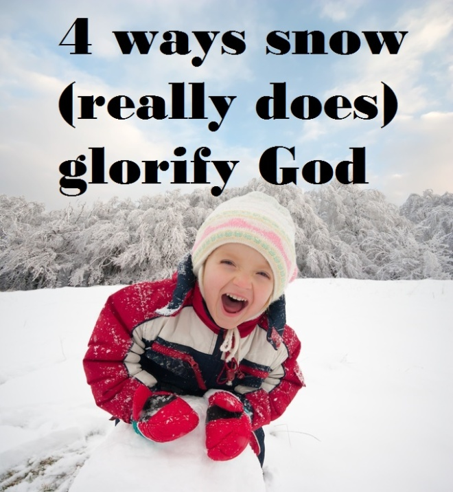 4 ways snow (really does) glorify God